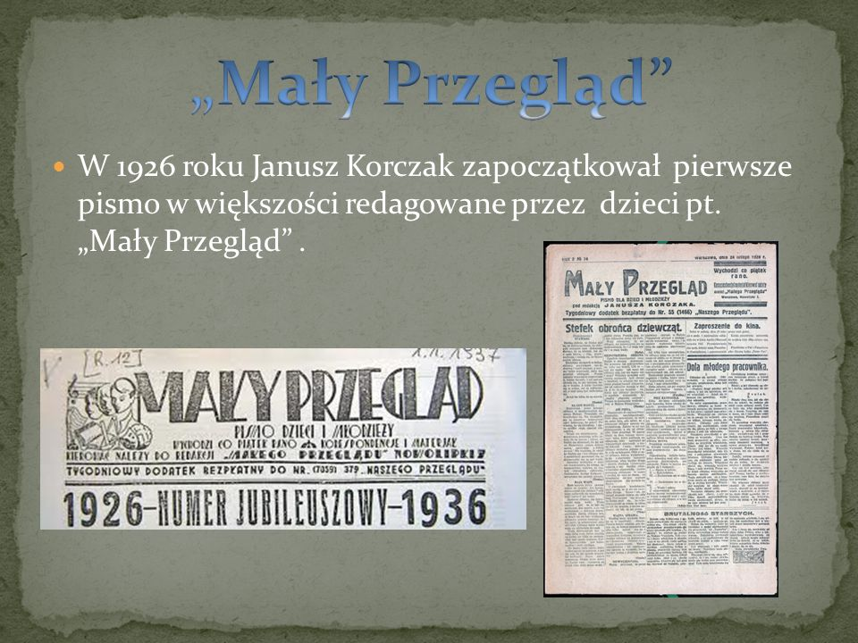 """""""Mały Przegląd W 1926 roku Janusz Korczak zapoczątkował pierwsze pismo w większości redagowane przez dzieci pt."""