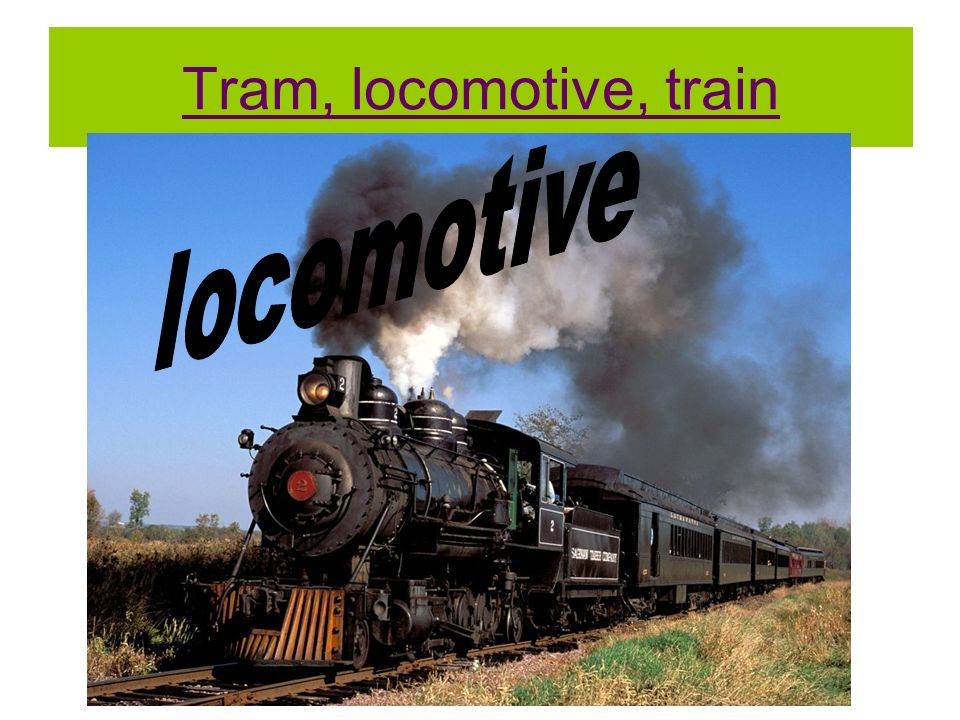 Tram, locomotive, train locomotive