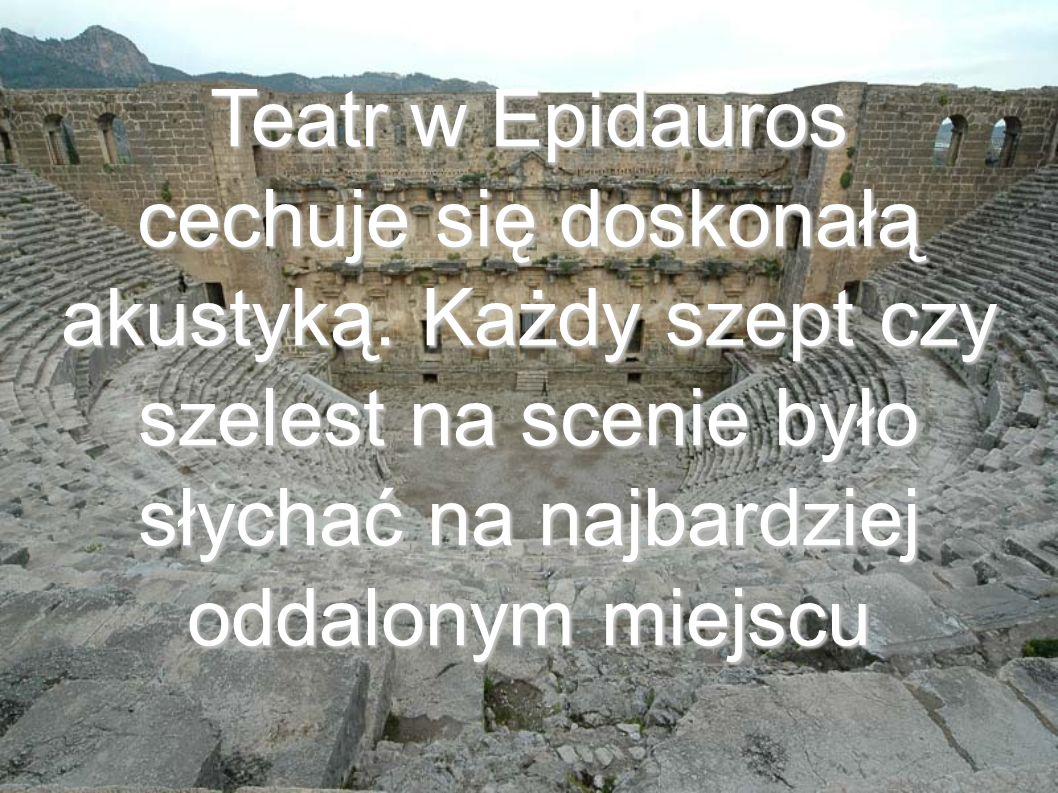 Teatr w Epidauros cechuje się doskonałą akustyką