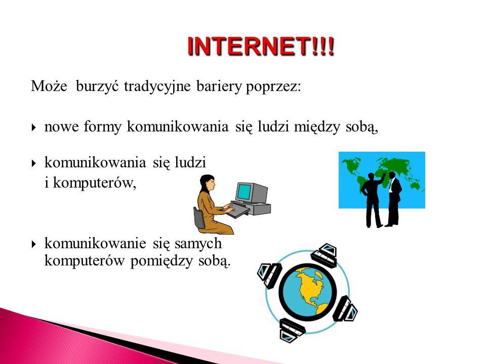 INTERNET!!! Może burzyć tradycyjne bariery poprzez: