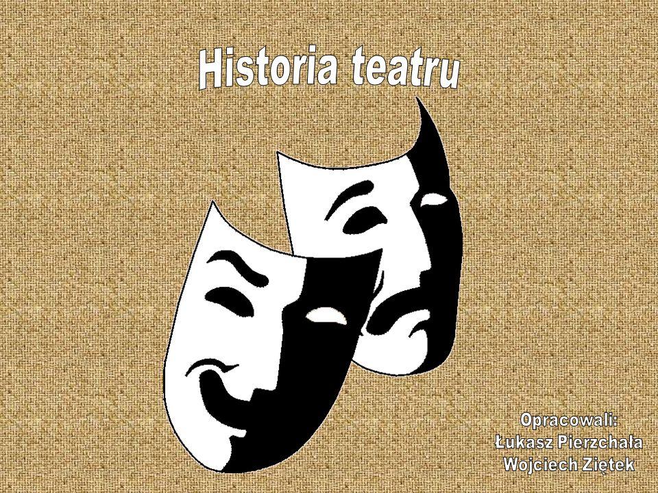 Historia teatru Opracowali: Łukasz Pierzchała Wojciech Ziętek
