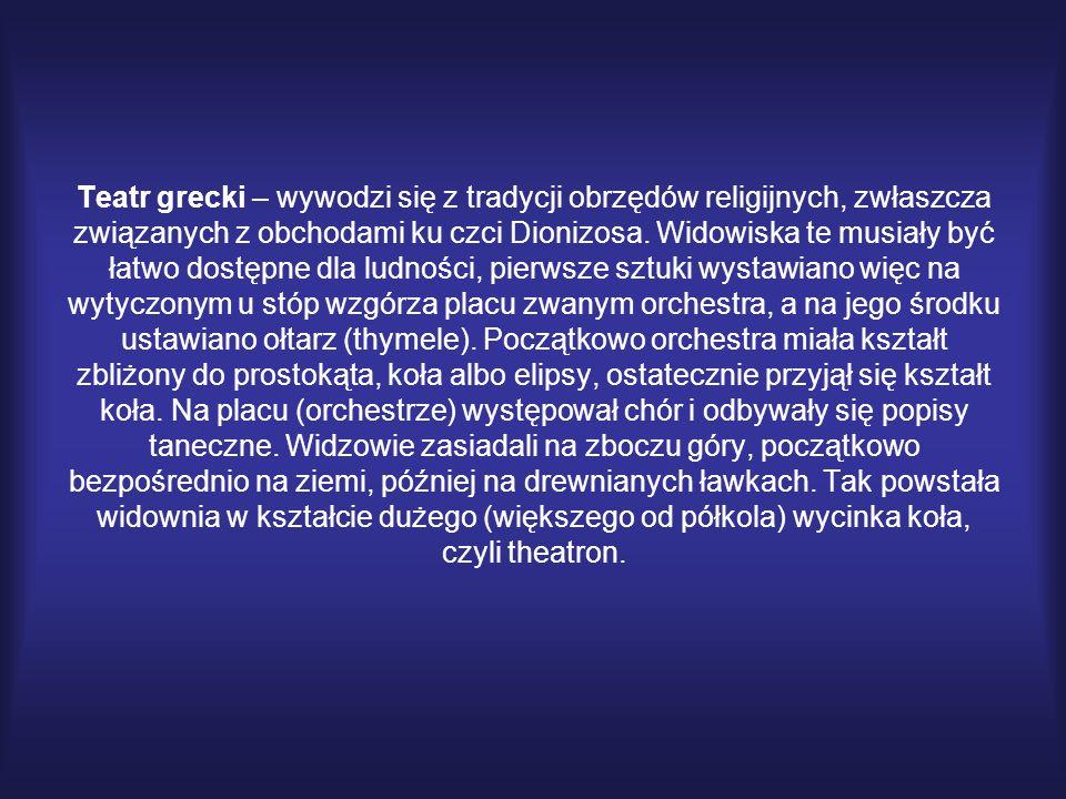 Teatr grecki – wywodzi się z tradycji obrzędów religijnych, zwłaszcza związanych z obchodami ku czci Dionizosa.