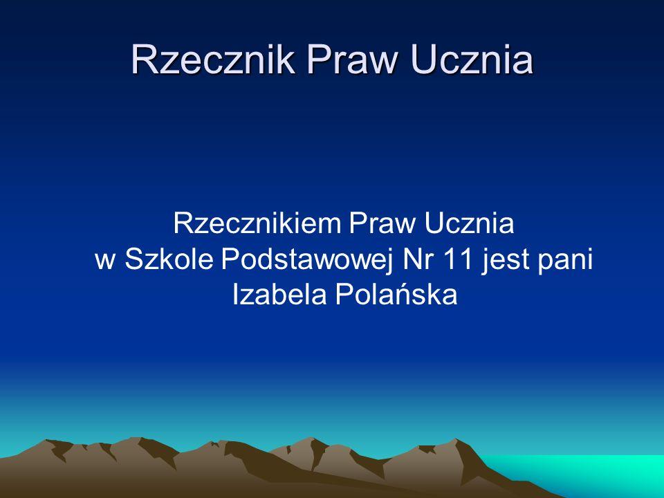 Rzecznik Praw Ucznia Rzecznikiem Praw Ucznia w Szkole Podstawowej Nr 11 jest pani Izabela Polańska.