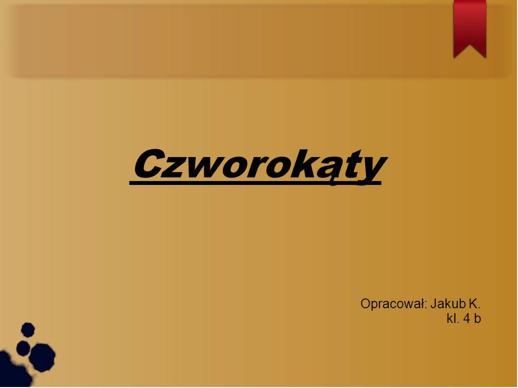 Opracował: Jakub K. kl. 4 b Czworokąty