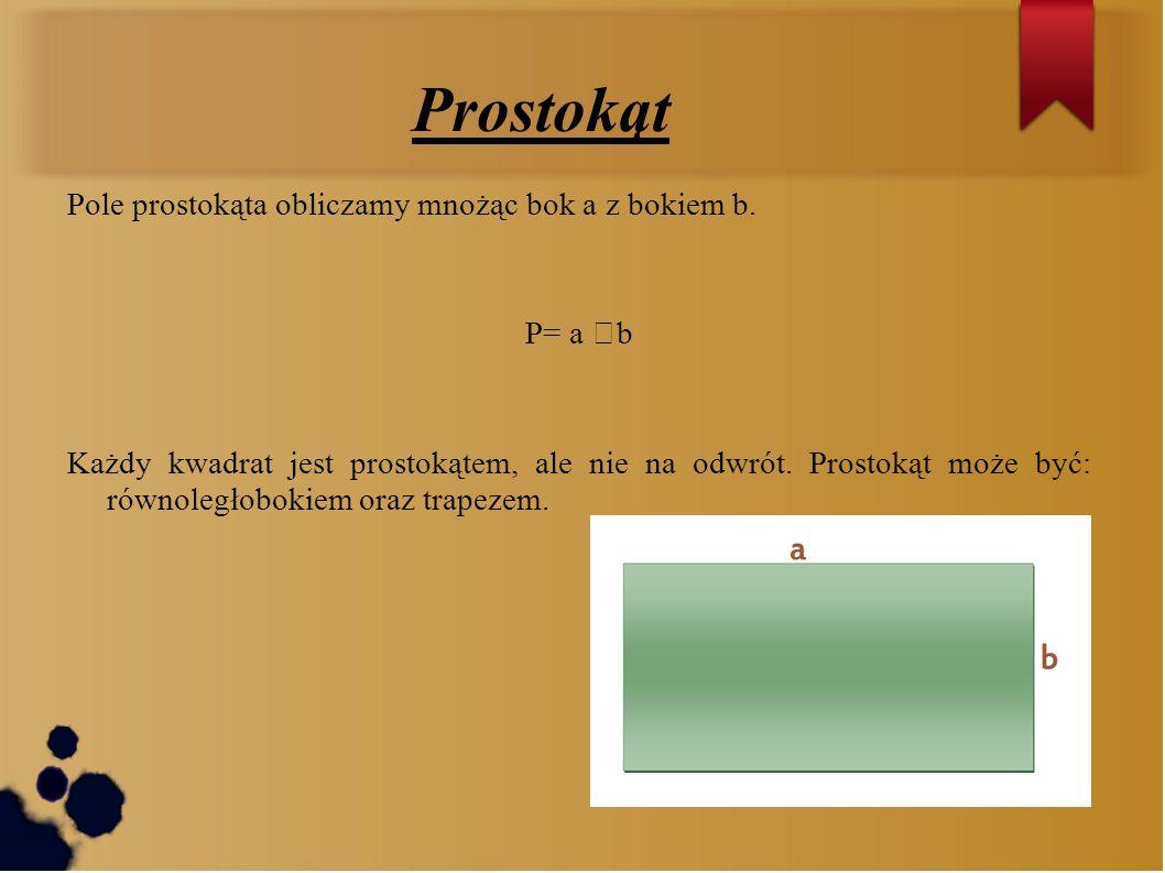 Prostokąt Pole prostokąta obliczamy mnożąc bok a z bokiem b. P= a b