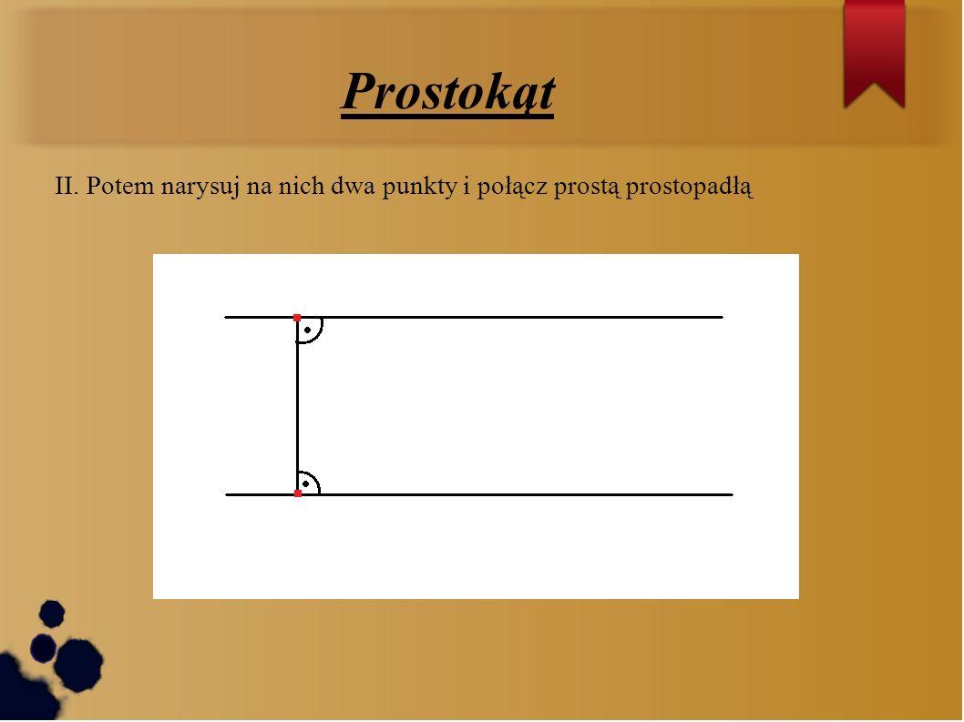 Prostokąt II. Potem narysuj na nich dwa punkty i połącz prostą prostopadłą