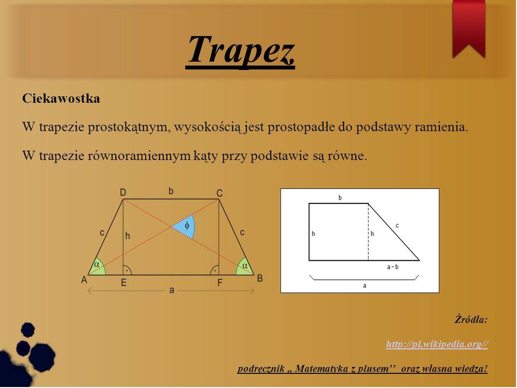 Trapez Ciekawostka. W trapezie prostokątnym, wysokością jest prostopadłe do podstawy ramienia.