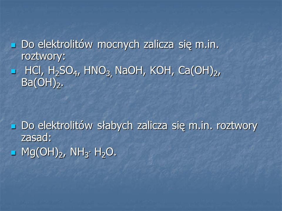 Do elektrolitów mocnych zalicza się m.in. roztwory: