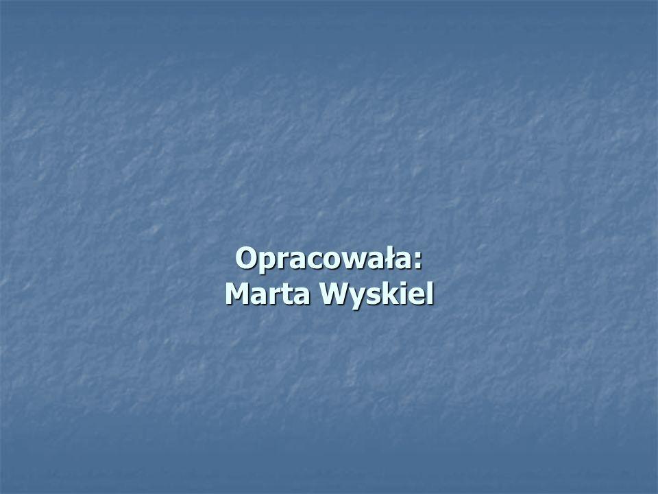 Opracowała: Marta Wyskiel