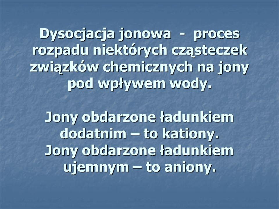 Dysocjacja jonowa - proces rozpadu niektórych cząsteczek związków chemicznych na jony pod wpływem wody.
