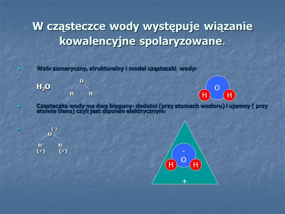W cząsteczce wody występuje wiązanie kowalencyjne spolaryzowane.