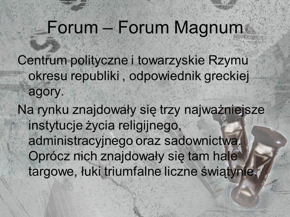 Forum – Forum MagnumCentrum polityczne i towarzyskie Rzymu okresu republiki , odpowiednik greckiej agory.