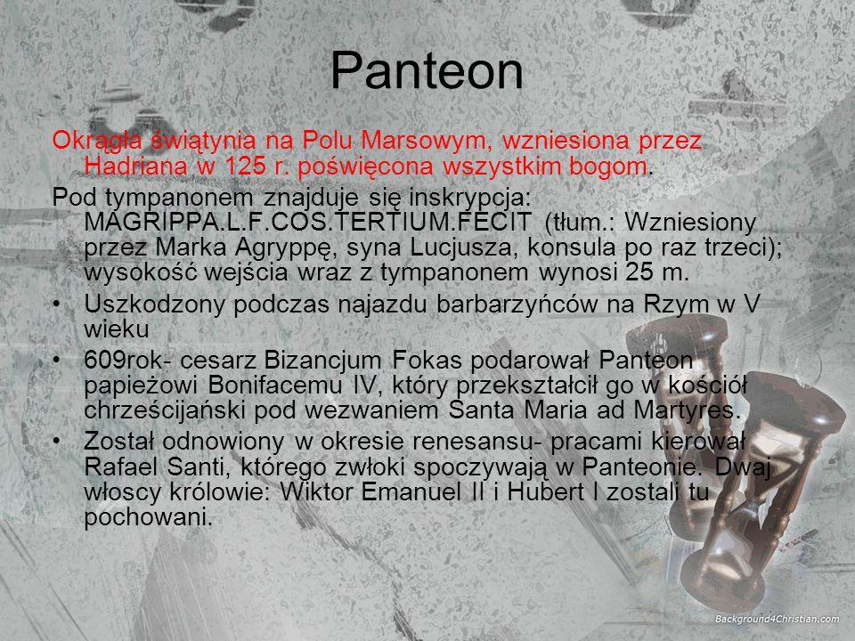 Panteon Okrągła świątynia na Polu Marsowym, wzniesiona przez Hadriana w 125 r. poświęcona wszystkim bogom.