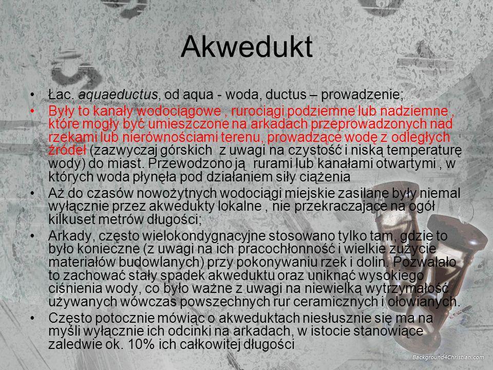 Akwedukt Łac. aquaeductus, od aqua - woda, ductus – prowadzenie;