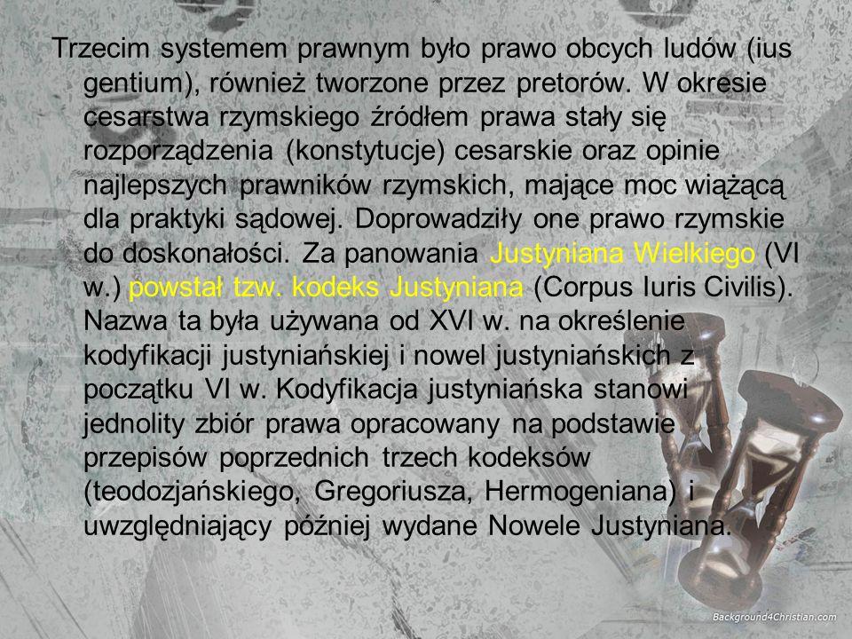 Trzecim systemem prawnym było prawo obcych ludów (ius gentium), również tworzone przez pretorów.
