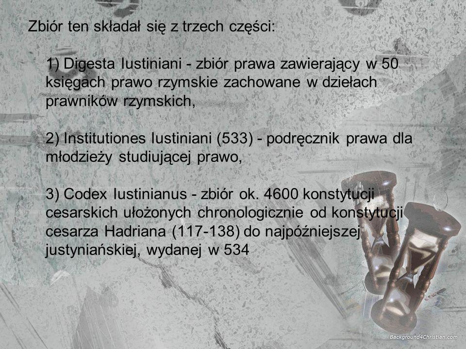 Zbiór ten składał się z trzech części: 1) Digesta Iustiniani - zbiór prawa zawierający w 50 księgach prawo rzymskie zachowane w dziełach prawników rzymskich, 2) Institutiones Iustiniani (533) - podręcznik prawa dla młodzieży studiującej prawo, 3) Codex Iustinianus - zbiór ok.