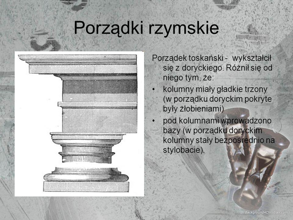 Porządki rzymskie Porządek toskański - wykształcił się z doryckiego. Różnił się od niego tym, że: