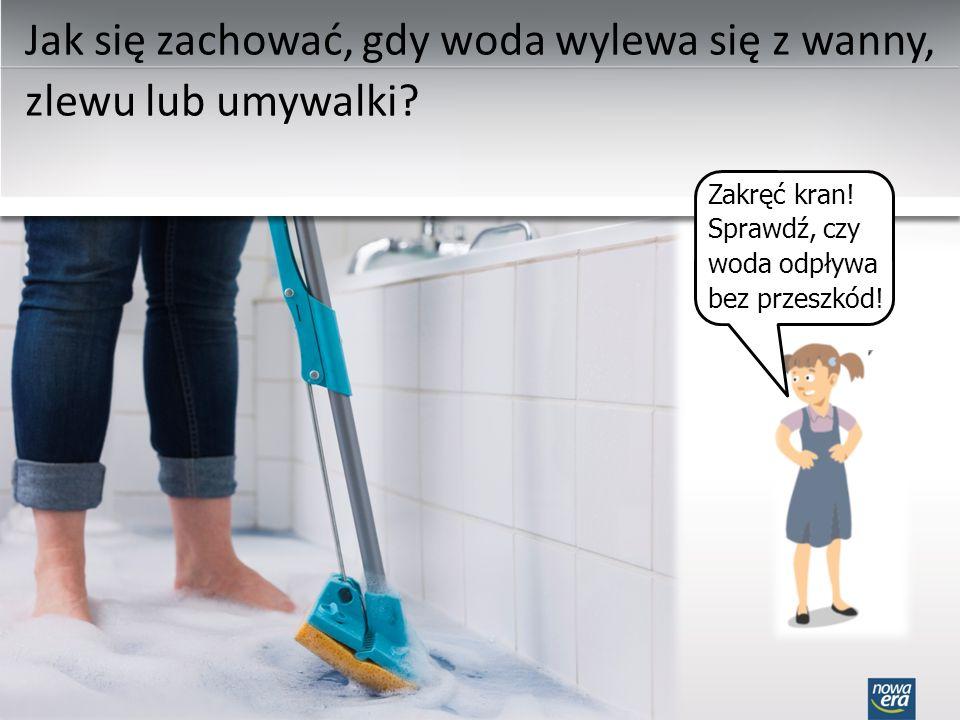 Jak się zachować, gdy woda wylewa się z wanny, zlewu lub umywalki