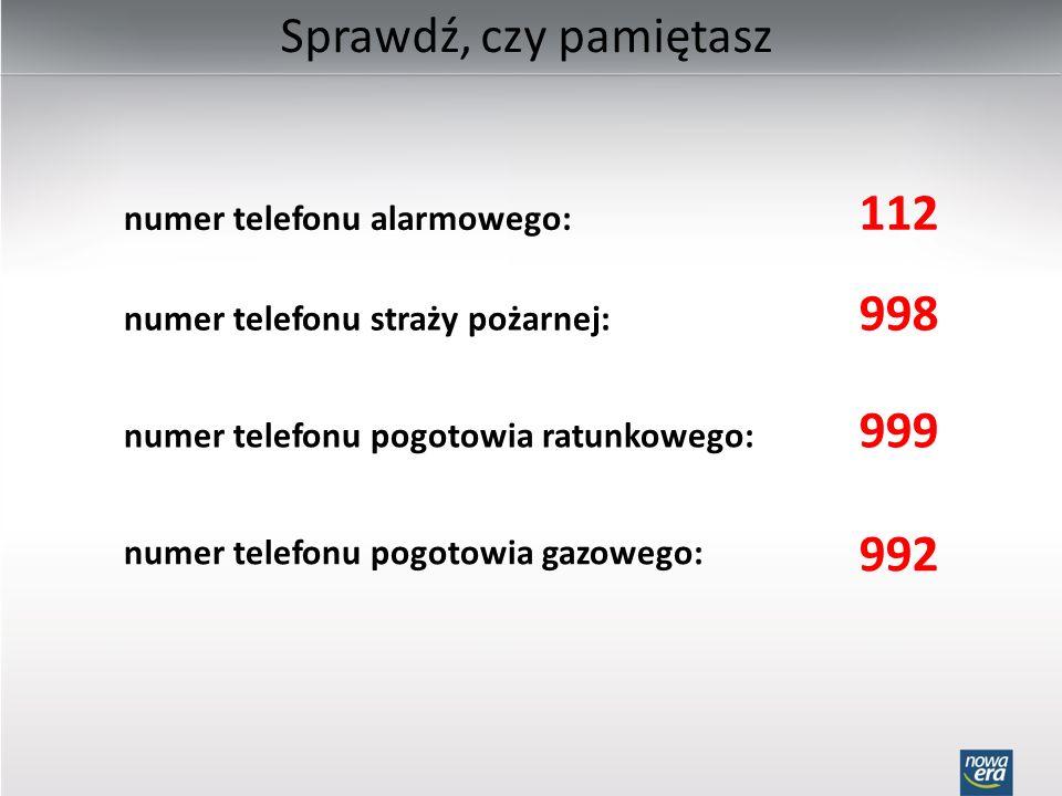 112 998 999 992 Sprawdź, czy pamiętasz numer telefonu alarmowego: