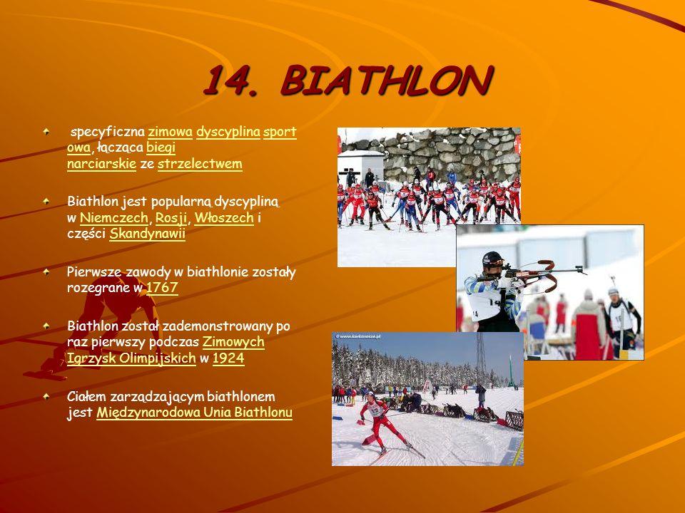 14. BIATHLON specyficzna zimowa dyscyplina sportowa, łącząca biegi narciarskie ze strzelectwem.