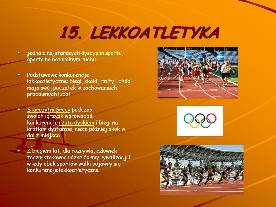 15. LEKKOATLETYKA jedna z najstarszych dyscyplin sportu, oparta na naturalnym ruchu.