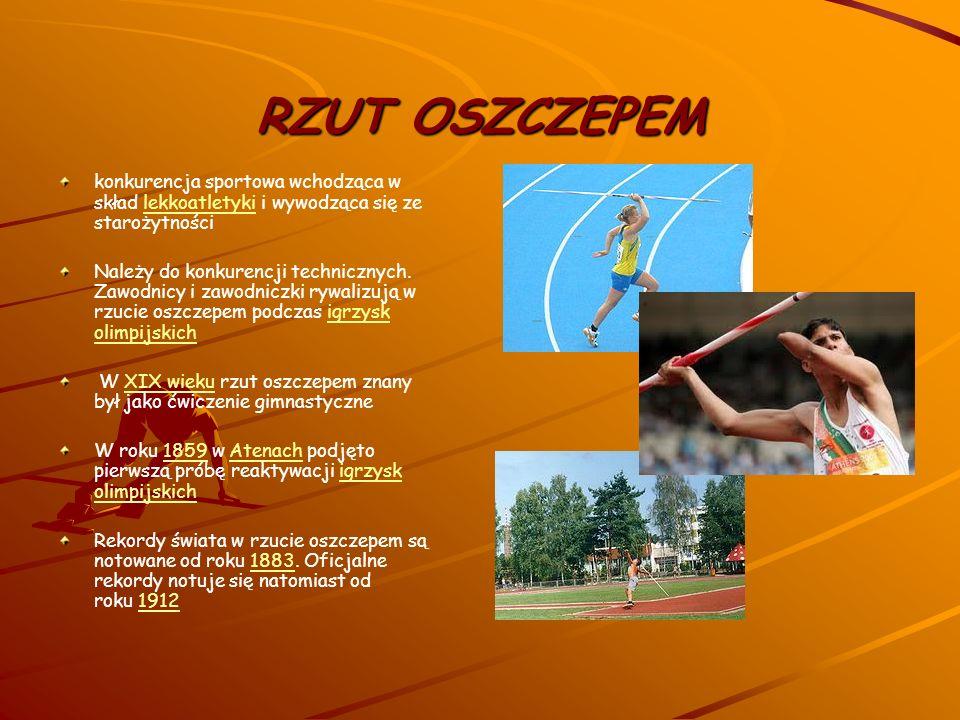 RZUT OSZCZEPEM konkurencja sportowa wchodząca w skład lekkoatletyki i wywodząca się ze starożytności.