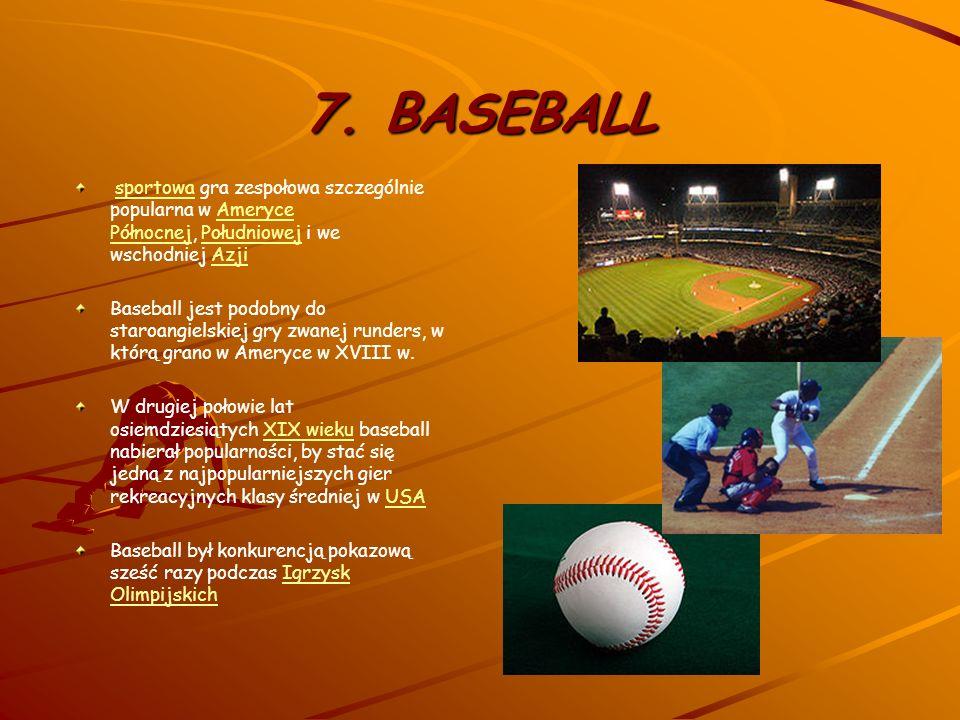 7. BASEBALL sportowa gra zespołowa szczególnie popularna w Ameryce Północnej, Południowej i we wschodniej Azji.