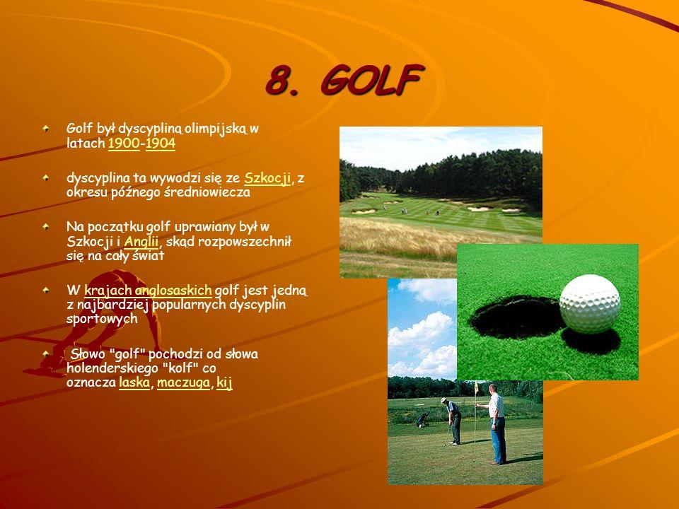 8. GOLF Golf był dyscypliną olimpijską w latach 1900-1904