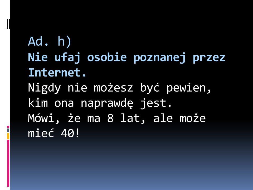 Ad. h) Nie ufaj osobie poznanej przez Internet