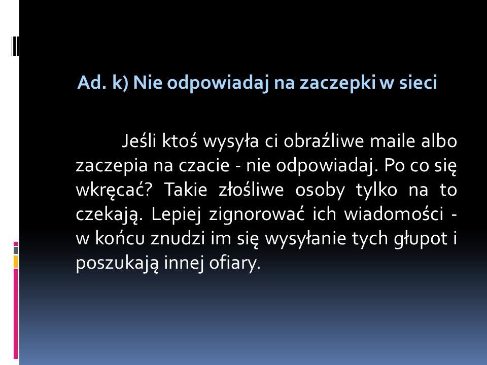 Ad. k) Nie odpowiadaj na zaczepki w sieci