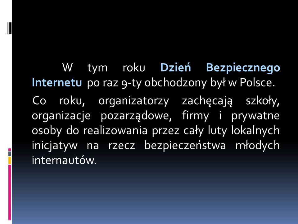 W tym roku Dzień Bezpiecznego Internetu po raz 9-ty obchodzony był w Polsce.