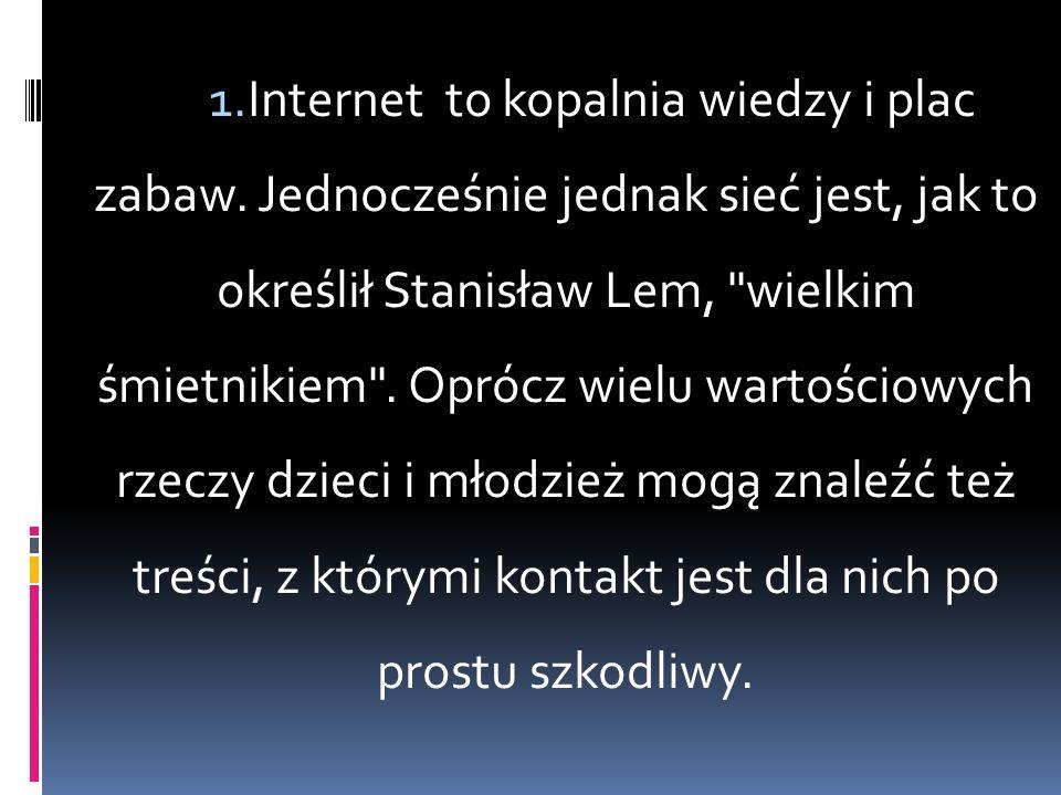 1. Internet to kopalnia wiedzy i plac zabaw