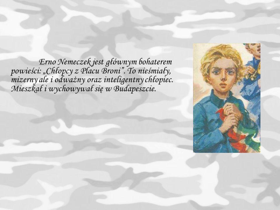 """Erno Nemeczek jest głównym bohaterem powieści: """"Chłopcy z Placu Broni"""