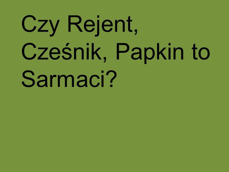 Czy Rejent, Cześnik, Papkin to Sarmaci