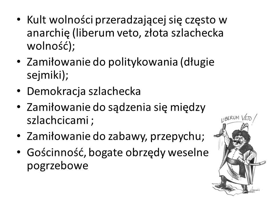 Kult wolności przeradzającej się często w anarchię (liberum veto, złota szlachecka wolność);