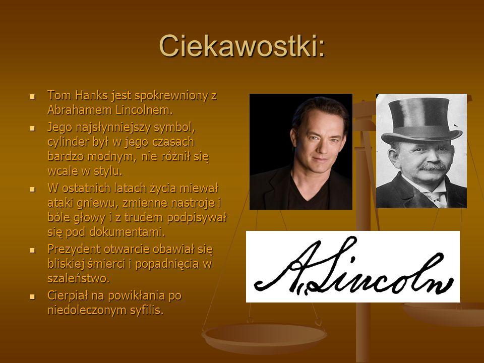 Ciekawostki: Tom Hanks jest spokrewniony z Abrahamem Lincolnem.