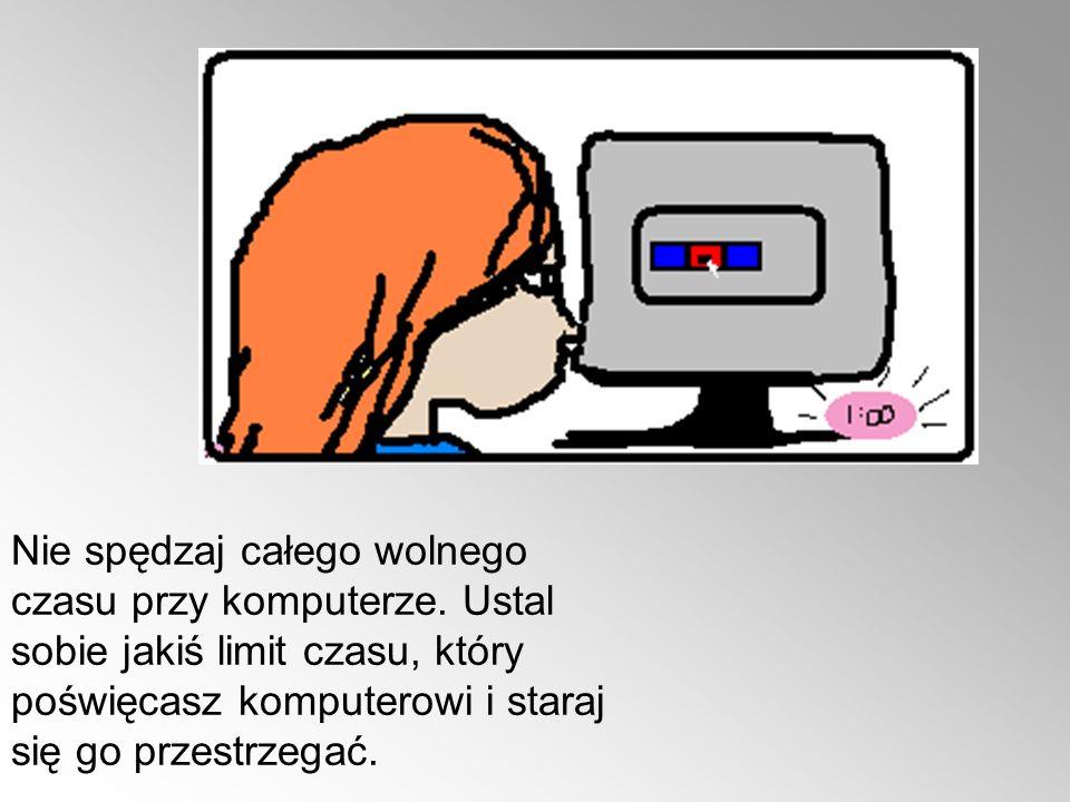 Nie spędzaj całego wolnego czasu przy komputerze
