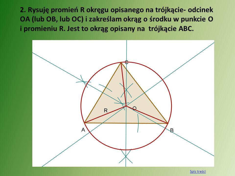 2. Rysuję promień R okręgu opisanego na trójkącie- odcinek OA (lub OB, lub OC) i zakreślam okrąg o środku w punkcie O i promieniu R. Jest to okrąg opisany na trójkącie ABC.