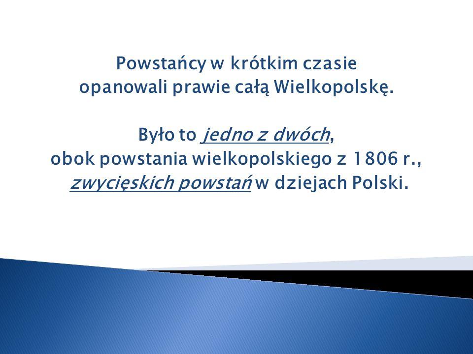 Powstańcy w krótkim czasie opanowali prawie całą Wielkopolskę.