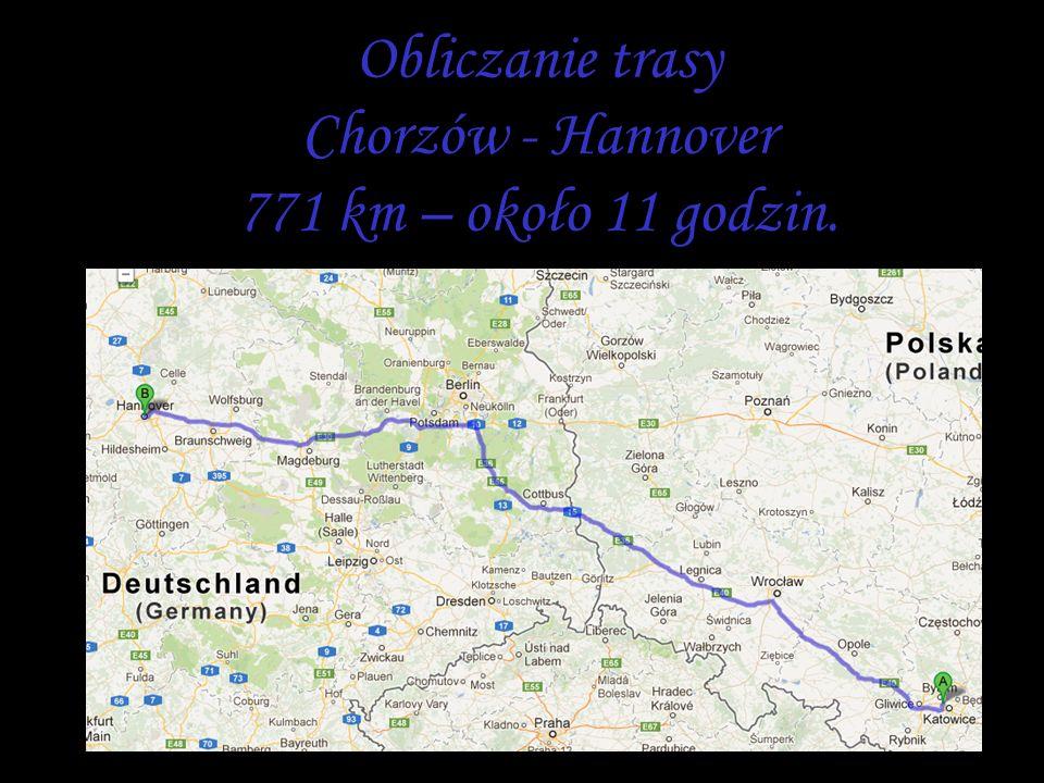 Obliczanie trasy Chorzów - Hannover 771 km – około 11 godzin.