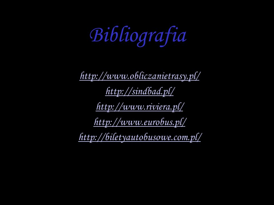 Bibliografia http://www.obliczanietrasy.pl/ http://sindbad.pl/