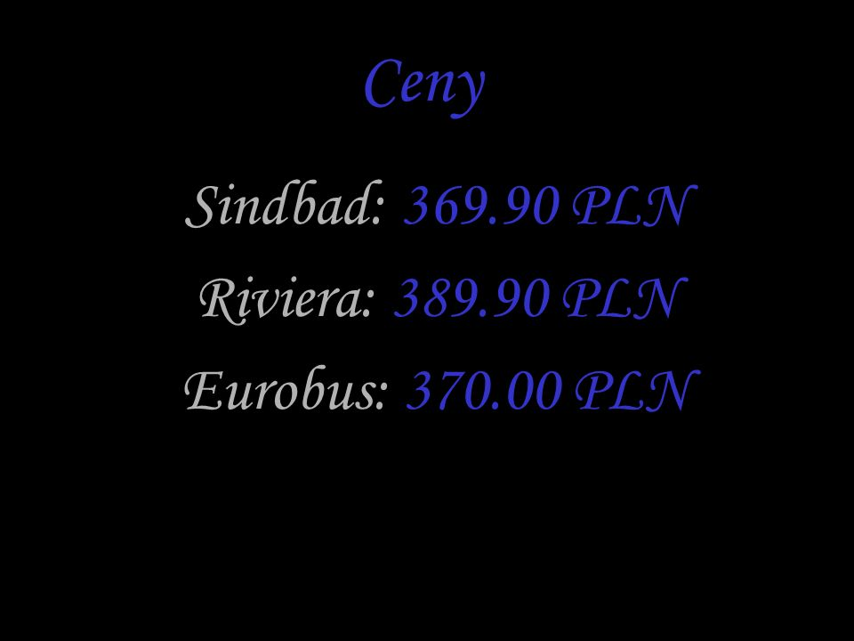 Sindbad: 369.90 PLN Riviera: 389.90 PLN Eurobus: 370.00 PLN