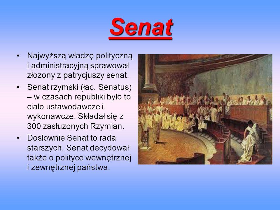 Senat Najwyższą władzę polityczną i administracyjną sprawował złożony z patrycjuszy senat.