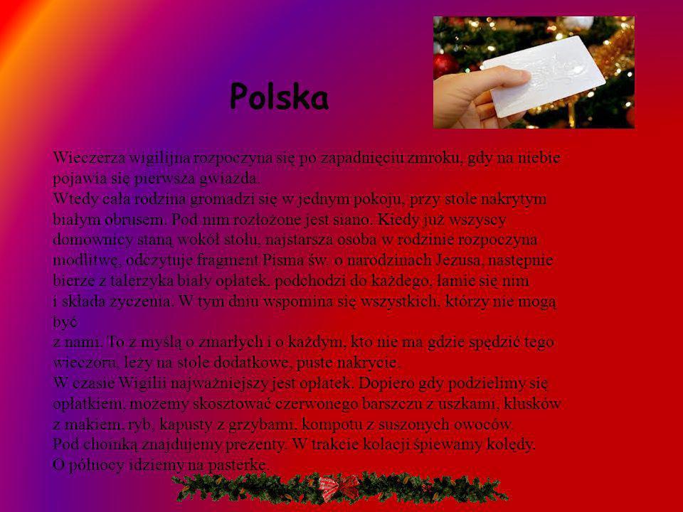 PolskaWieczerza wigilijna rozpoczyna się po zapadnięciu zmroku, gdy na niebie pojawia się pierwsza gwiazda.