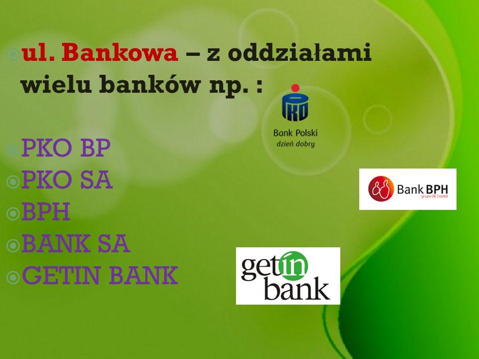 ul. Bankowa – z oddziałami wielu banków np. :