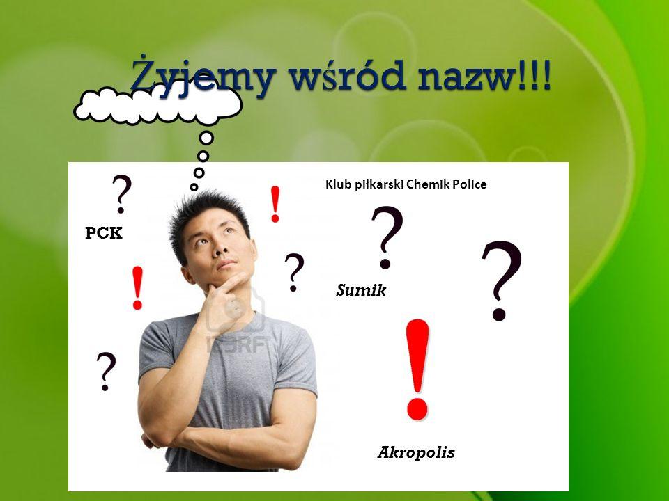 Żyjemy wśród nazw!!! Klub piłkarski Chemik Police PCK Sumik Akropolis