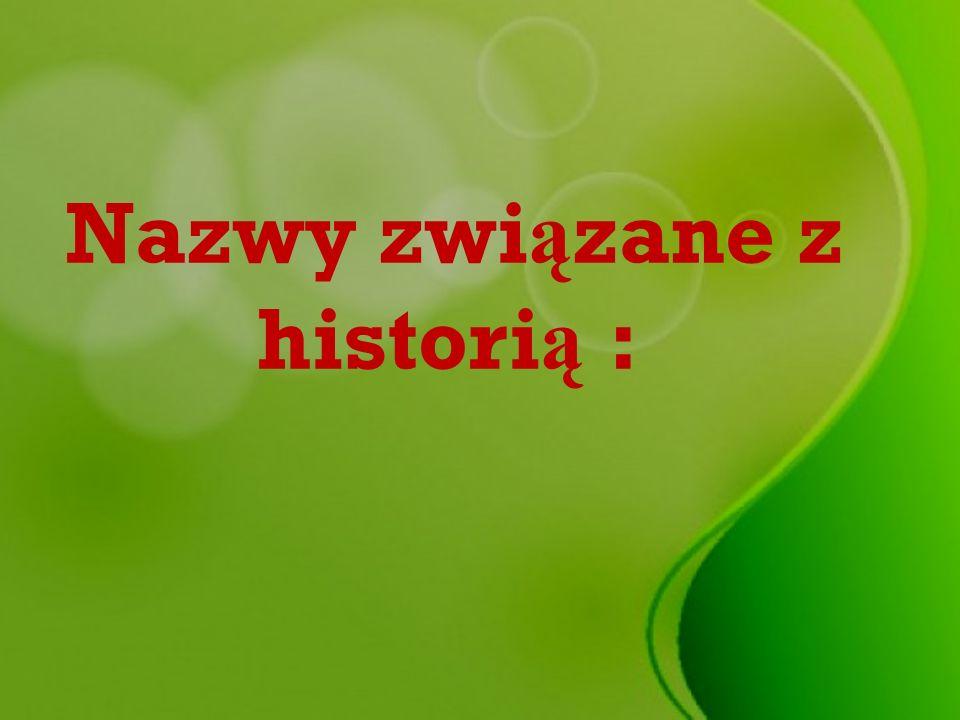 Nazwy związane z historią :