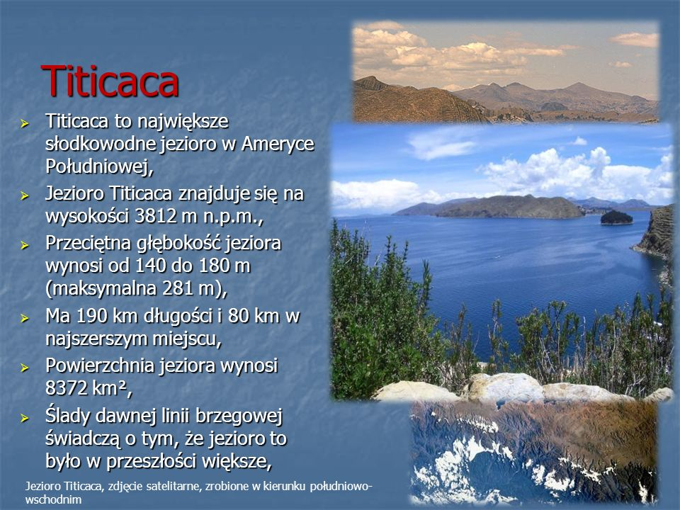 TiticacaTiticaca to największe słodkowodne jezioro w Ameryce Południowej, Jezioro Titicaca znajduje się na wysokości 3812 m n.p.m.,