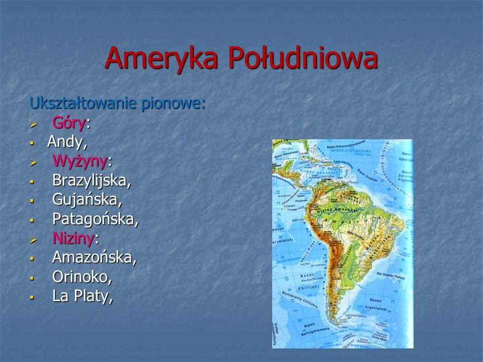 Ameryka Południowa Ukształtowanie pionowe: Góry: Andy, Wyżyny: