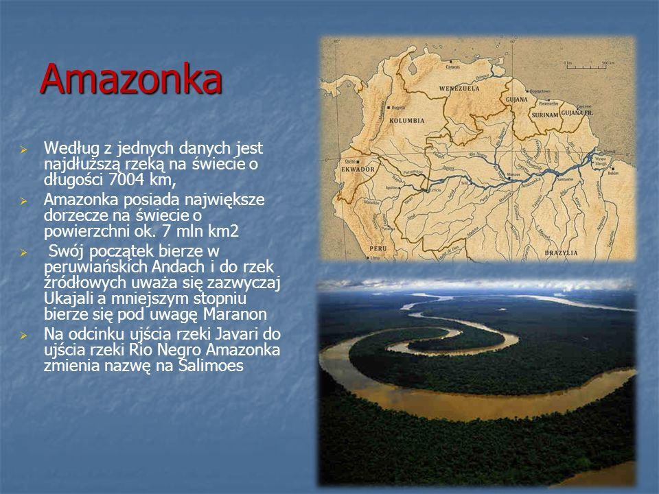 AmazonkaWedług z jednych danych jest najdłuższą rzeką na świecie o długości 7004 km,